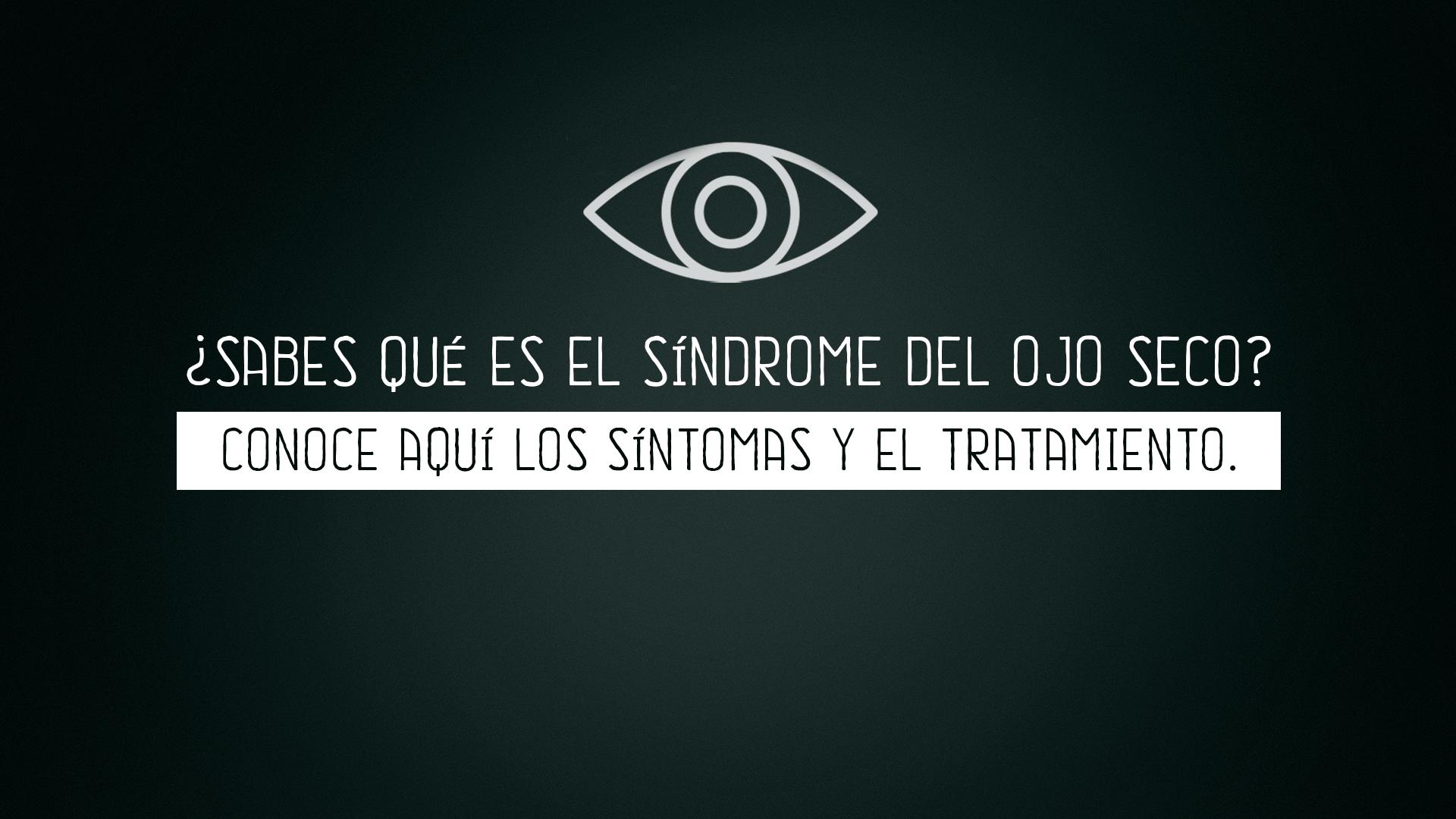 Sabes qué es el sindrome del ojo seco